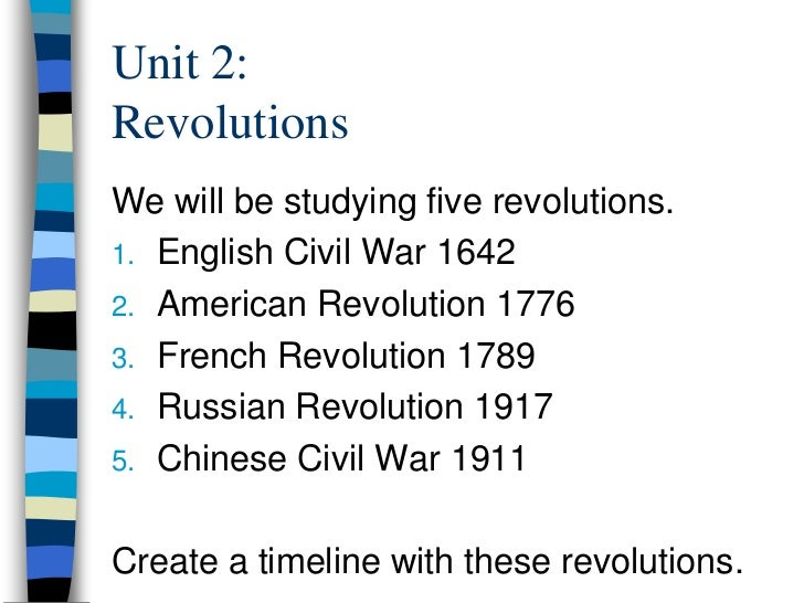 Unit 2:RevolutionsWe will be studying five revolutions.1. English Civil War 16422. American Revolution 17763. French Revol...