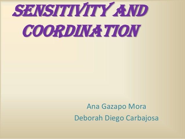 SENSITIVITY AND COORDINATION  Ana Gazapo Mora Deborah Diego Carbajosa