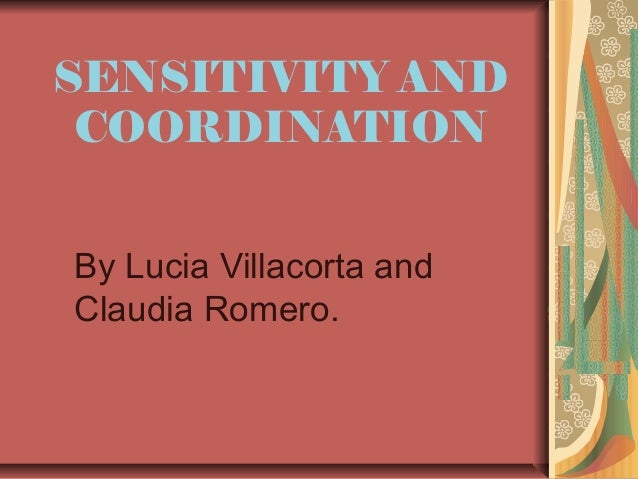 SENSITIVITY AND COORDINATION By Lucia Villacorta and Claudia Romero.