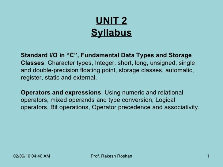 "UNIT 2 Syllabus Standard I/O in ""C"", Fundamental Data Types and Storage Classes : Character types, Integer, short, long, u..."