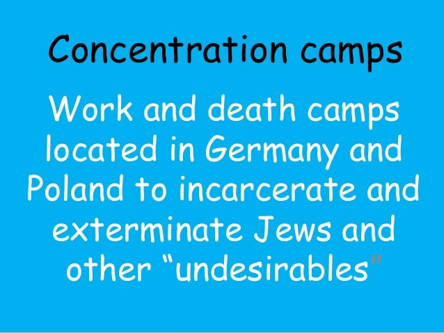 Concentration camps  Work and death camps  located in Germany and  Poland to incarcerate and  exterminate Jews and  other ...
