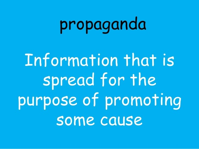 propaganda  Information that is  spread for the  purpose of promoting  some cause
