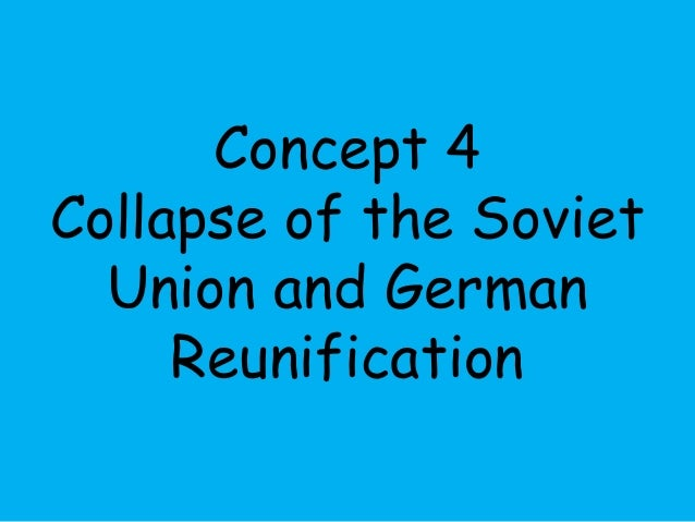 Concept 4  Collapse of the Soviet  Union and German  Reunification