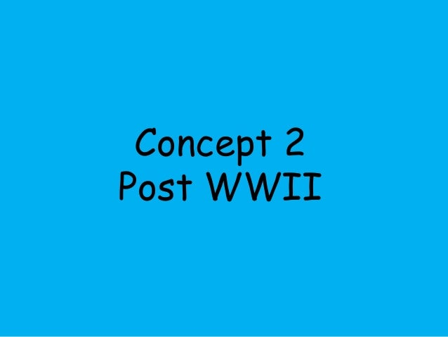 Concept 2  Post WWII