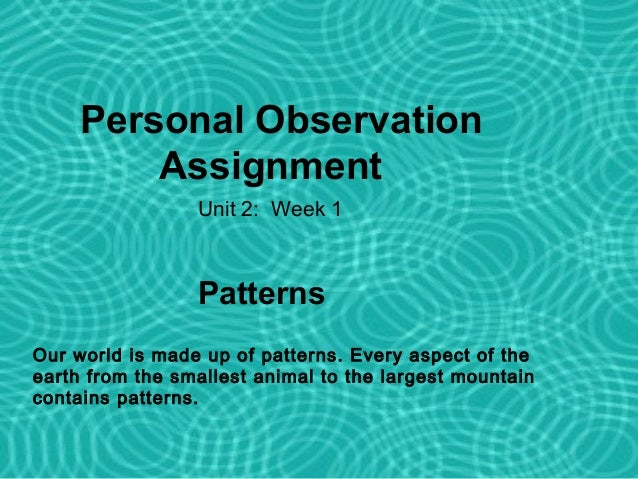 Personal Observation         Assignment                 Unit 2: Week 1                 Patterns 2                      Uni...