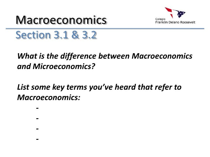 Macroeconomics<br />Section 3.1 & 3.2<br />What is the difference between Macroeconomics and Microeconomics?<br />List som...