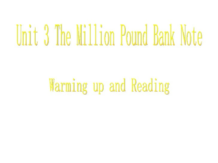 Unit 3 The Million Pound Bank Note Warming up and Reading