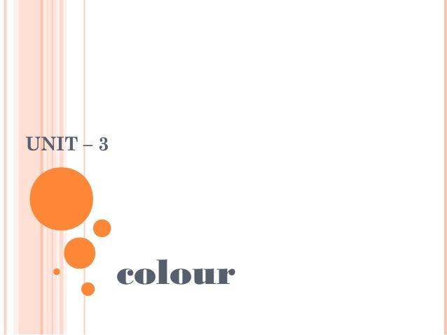 UNIT – 3 colour