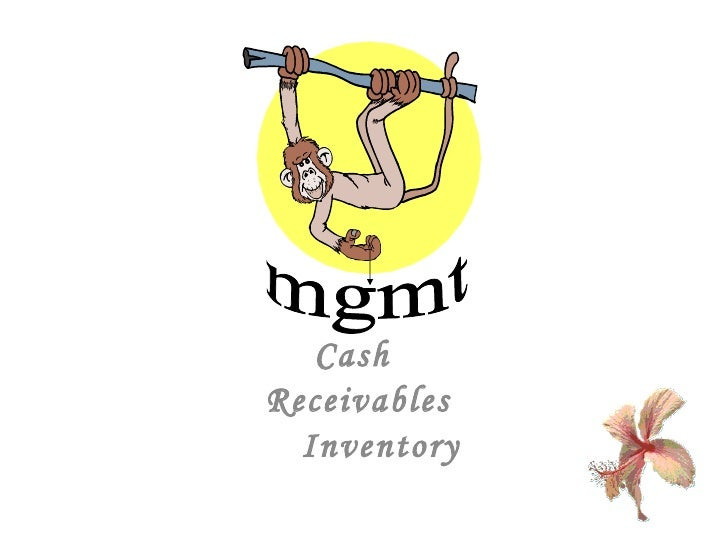 Cash  Receivables Inventory mgmt