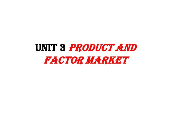 UNIT 3 PRODUCT AND FACTOR MARKET