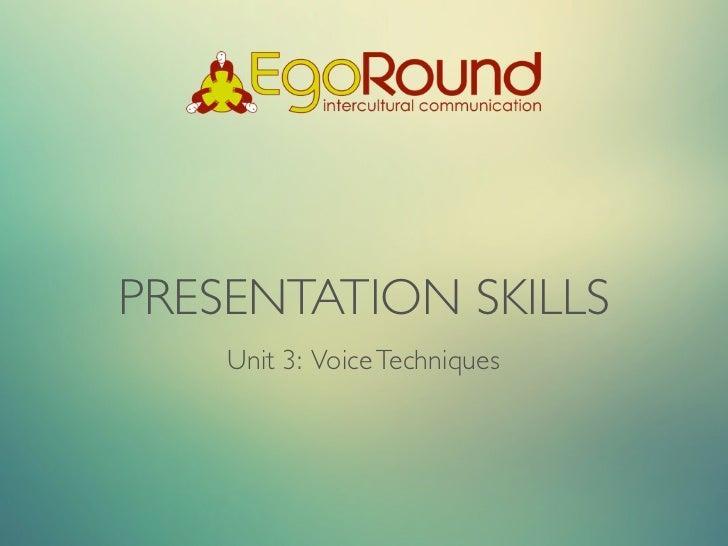 PRESENTATION SKILLS    Unit 3: Voice Techniques