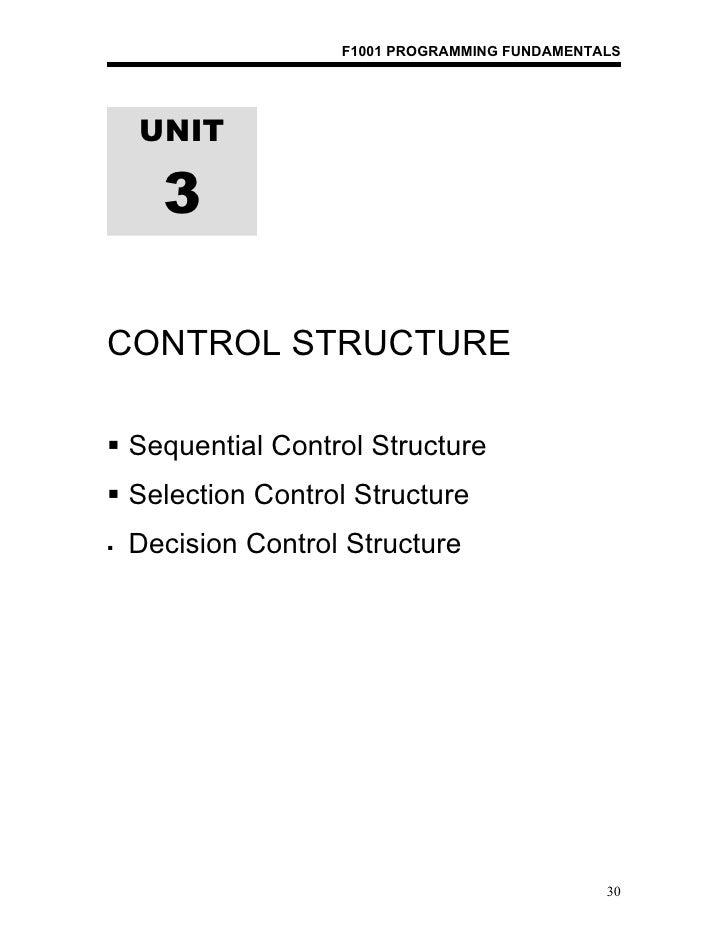 F1001 PROGRAMMING FUNDAMENTALS    UNIT      3CONTROL STRUCTURE Sequential Control Structure Selection Control Structure...