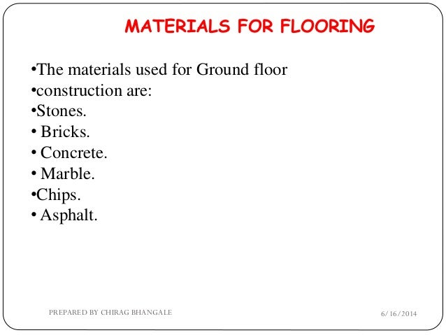 MATERIALS FOR FLOORING The materials used ...