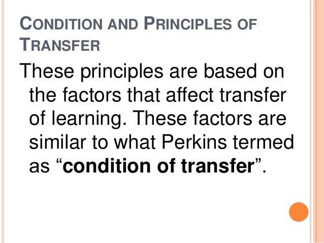 CONDITION AND PRINCIPLES OF  TRANSFER  These principles are based on  the factors that affect transfer  of learning. These...