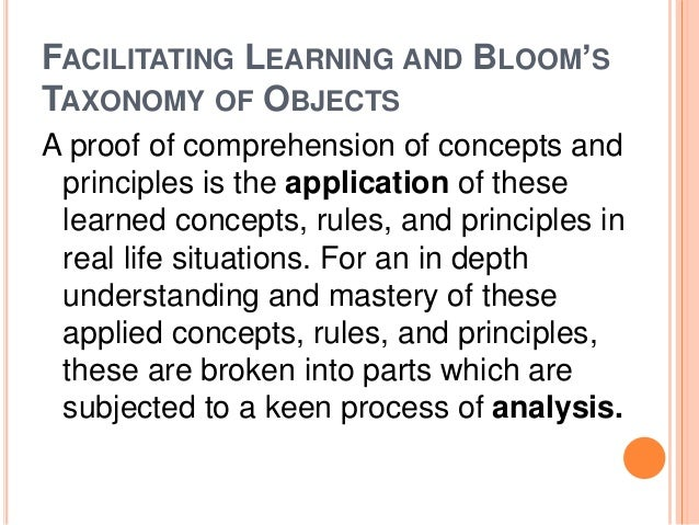 FACILITATING LEARNING AND BLOOM'S  TAXONOMY OF OBJECTS  A proof of comprehension of concepts and  principles is the applic...