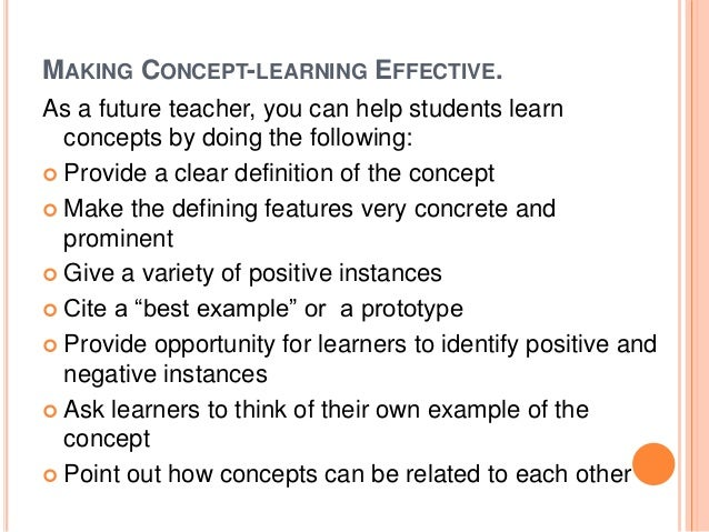 MAKING CONCEPT-LEARNING EFFECTIVE.  As a future teacher, you can help students learn  concepts by doing the following:   ...