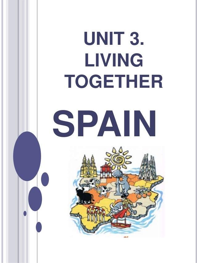 UNIT 3. LIVING TOGETHER SPAIN