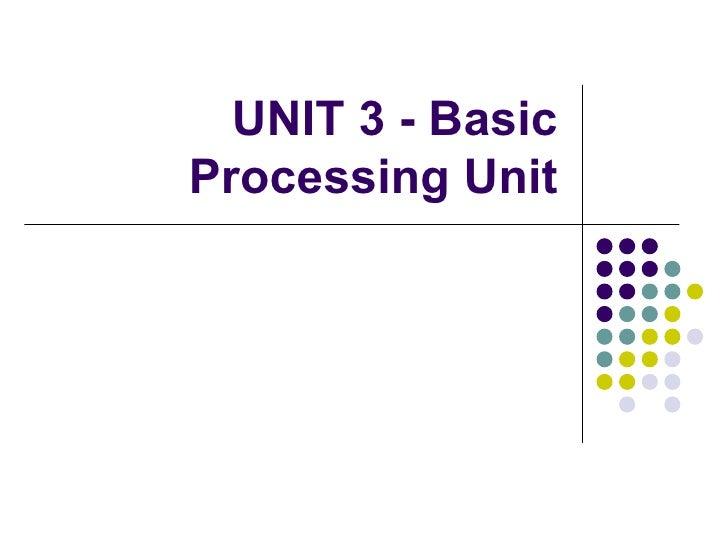 UNIT 3 - BasicProcessing Unit