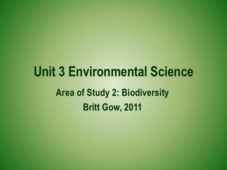 Unit 3 Environmental Science<br />Area of Study 2: Biodiversity<br />Britt Gow, 2011<br />
