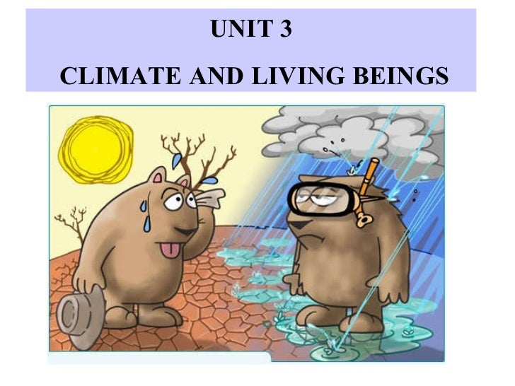 UNIT 3 CLIMATE AND LIVING BEINGS