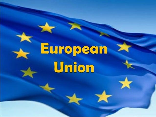 WWhhaatt iiss tthhee EEuurrooppeeaann  UUnniioonn??  • EU- An organization of more than 25  European countries (28 to be e...