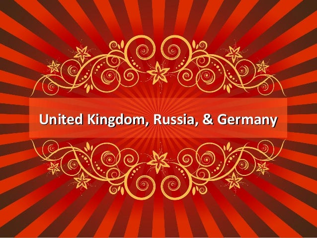 United Kingdom, Russia, & GermanyUnited Kingdom, Russia, & Germany
