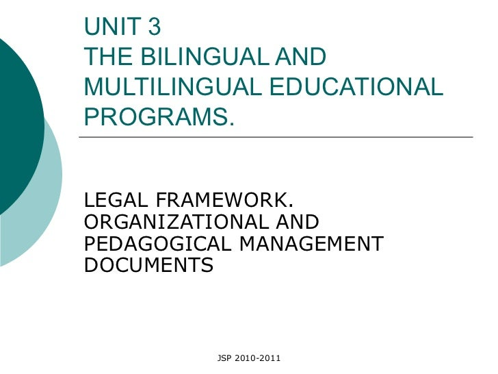 UNIT 3 THE BILINGUAL AND MULTILINGUAL EDUCATIONAL PROGRAMS. LEGAL FRAMEWORK. ORGANIZATIONAL AND PEDAGOGICAL MANAGEMENT DOC...