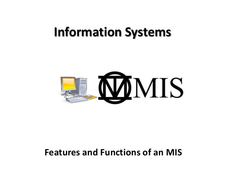 Information SystemsFeatures and Functions of an MIS