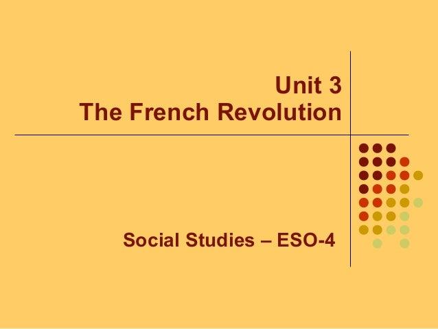 Unit 3 The French Revolution Social Studies – ESO-4