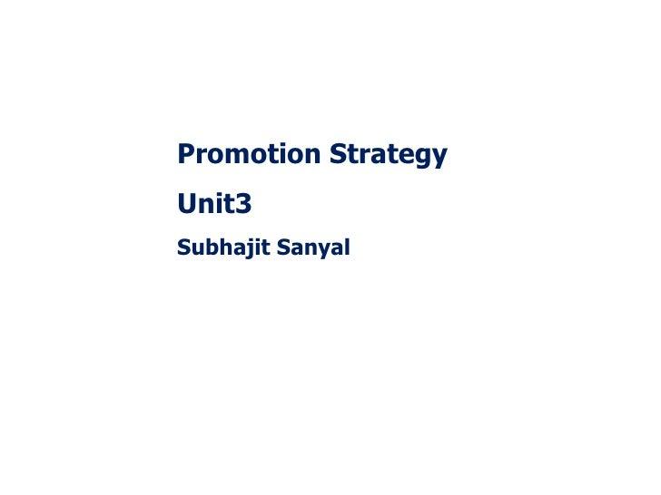 Promotion Strategy Unit3 Subhajit Sanyal