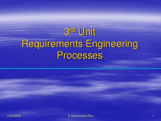 3 rd                       Unit            Requirements Engineering                   Processes1/24/2009            S.Sree...