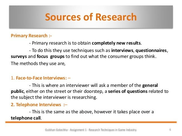 primary research techniques This article describes a process to conduct primary market research, such as gathering information and data from customers, suppliers, vendors, as well as your own employees.