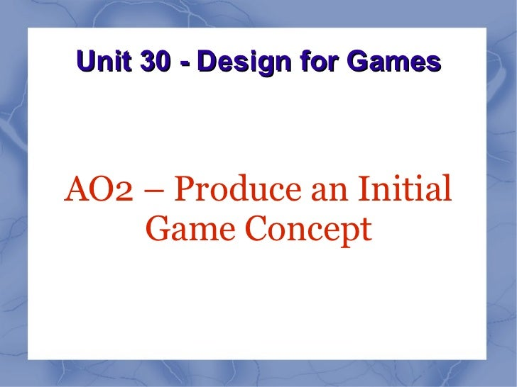Unit 30 - Design for Games AO2 – Produce an Initial Game Concept