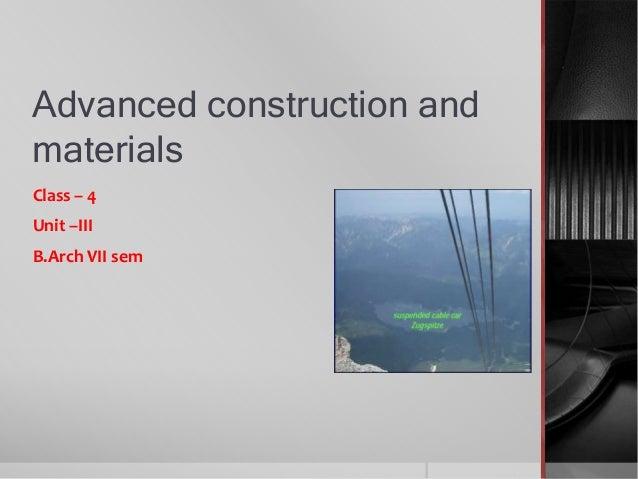 Advanced construction and materials Class – 4 Unit –III B.Arch VII sem