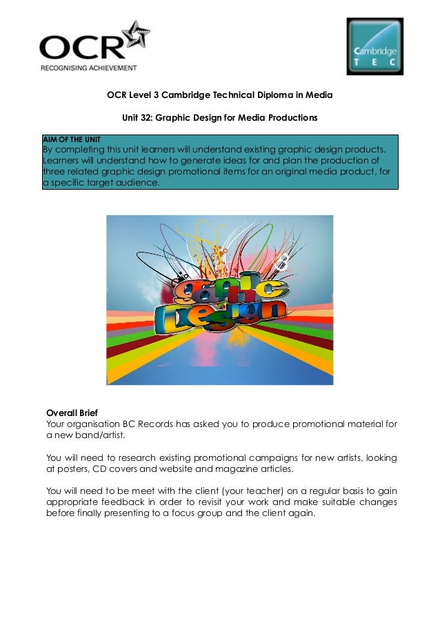 OCR Level 3 Cambridge Technical Diploma in Media                     Unit 32: Graphic Design for Media ProductionsAIM OF T...