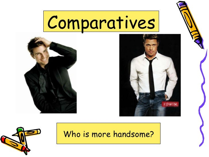 Comparatives Who is more handsome?