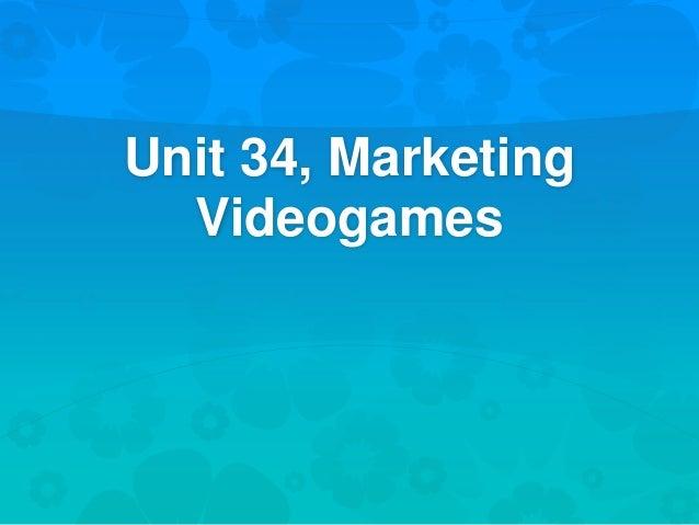 Unit 34, Marketing Videogames