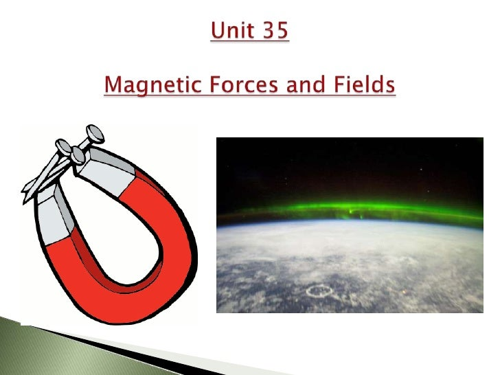 Unit 35Magnetic Forces and Fields<br />