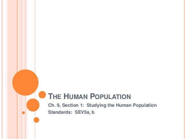 THE HUMAN POPULATION Ch. 9, Section 1: Studying the Human Population Standards: SEV5a, b