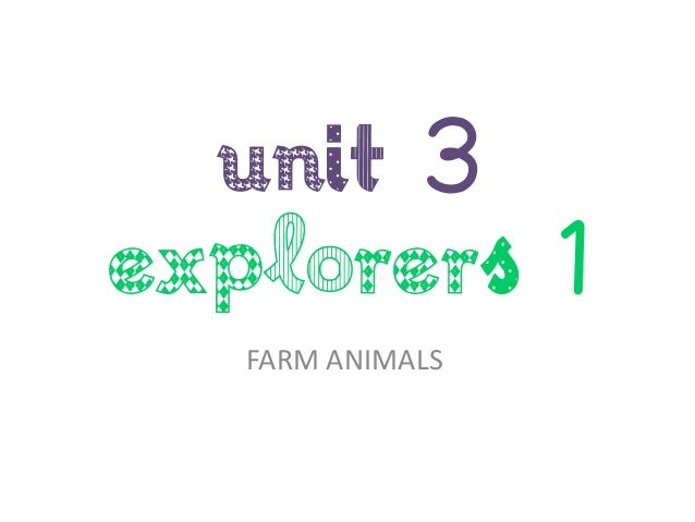 UNIT 3 Explorers 1 FARM ANIMALS