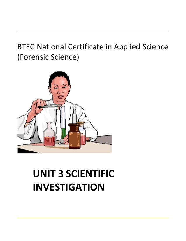 BTEC National Certificate in Applied Science (Forensic Science) UNIT 3 SCIENTIFIC INVESTIGATION