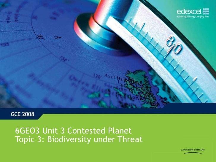 6GEO3 Unit 3 Contested Planet Topic 3: Biodiversity under Threat