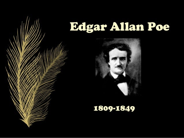 the life and works of edgar allan poe — edgar allan poe edgar allan poe was born in boston, january 19, 1809, the son of two actors her death was the first in a series of brutal losses that would resonate in poe's work throughout his life poe was taken in by john allan.