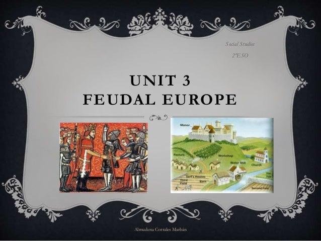 UNIT 3 FEUDAL EUROPE Social Studies 2ºESO Almudena Corrales Marbán