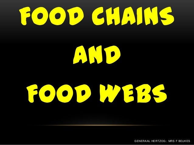 FOOD CHAINS   ANDFOOD WEBS         GENERAAL HERTZOG: MRS F BEUKES