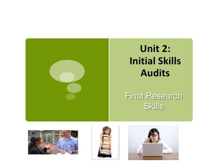 Unit 2: Initial Skills    AuditsFinal Research     Skills