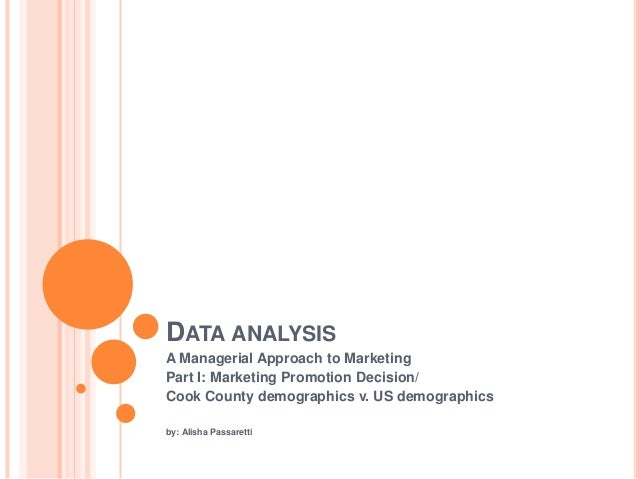 DATA ANALYSISA Managerial Approach to MarketingPart I: Marketing Promotion Decision/Cook County demographics v. US demogra...