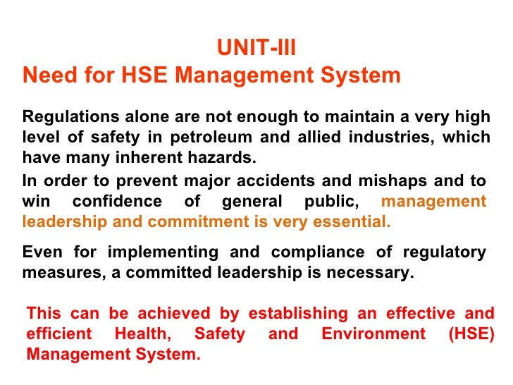 UNIT-III Need for HSE Management System Regulations alone are not enough to maintain a very high level of safety in petrol...