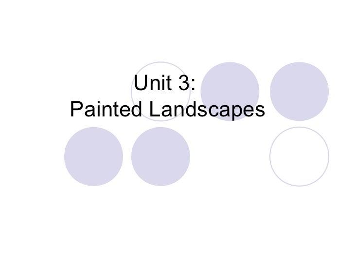 Unit 3:Painted Landscapes