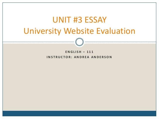 E N G L I S H – 1 1 1 I N ST R U C TO R : A N D R EA A N D E RS O N UNIT #3 ESSAY University Website Evaluation